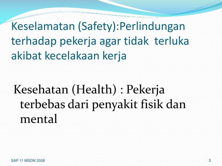 Keselamatan (Safety):Perlindungan terhadap pekerja agar tidak  terluka akibat kecelakaan kerja