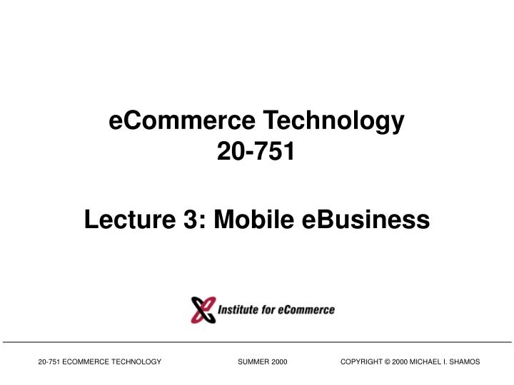 Ecommerce technology 20 751 lecture 3 mobile ebusiness