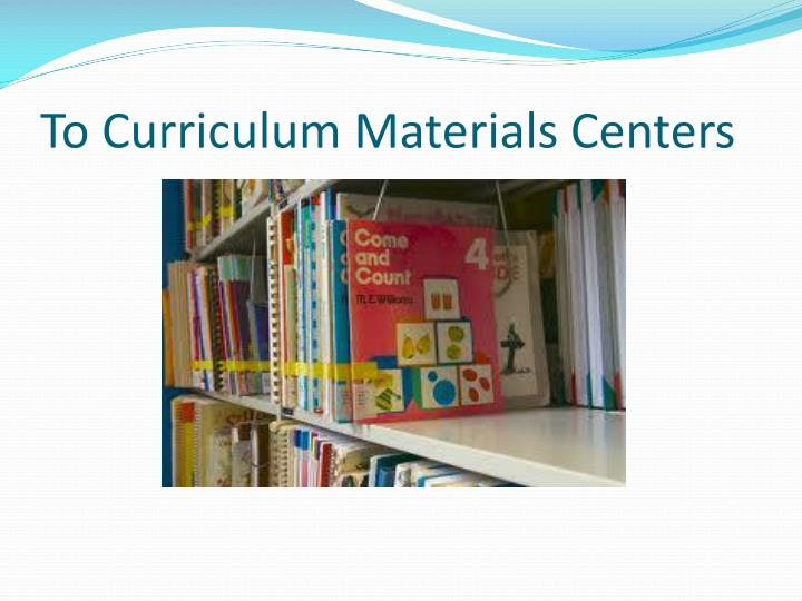 To curriculum materials centers