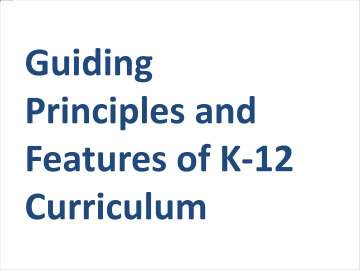 Guiding Principles and Features of K-12 Curriculum