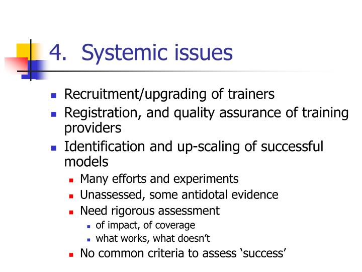 4.  Systemic issues