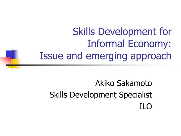 Skills development for informal economy issue and emerging approach