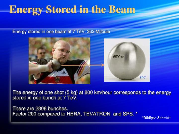 Energy stored in one beam at 7 TeV: 362 MJoule
