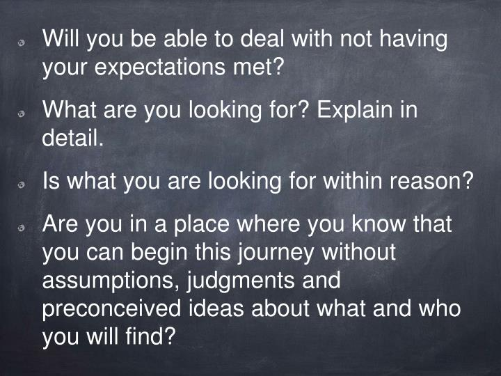 Will you be able to deal with not having your expectations met?