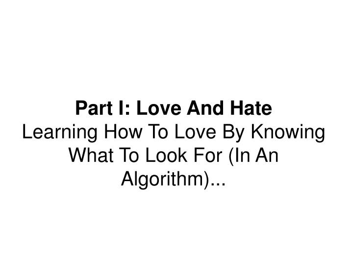 Part i love and hate learning how to love by knowing what to look for in an algorithm