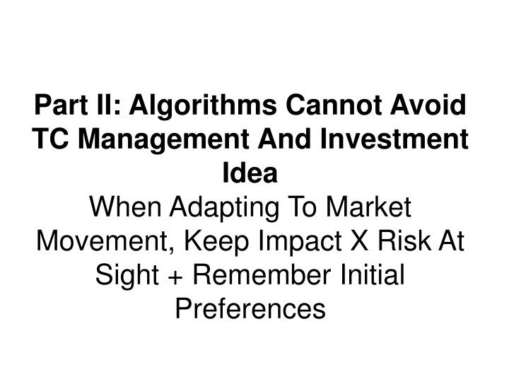 Part II: Algorithms Cannot Avoid TC Management And Investment Idea