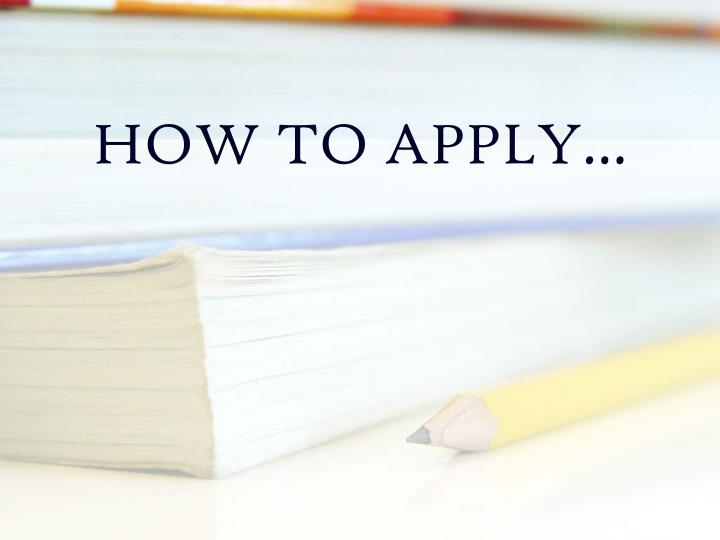 HOW TO APPLY…