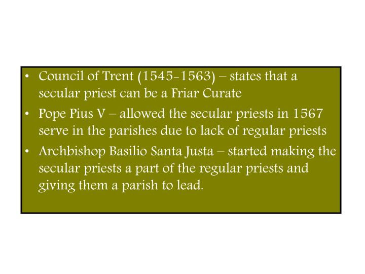 Council of Trent (1545-1563) – states that a secular priest can be a Friar Curate