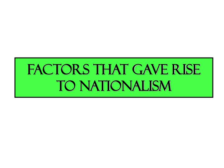 Factors that gave Rise to Nationalism