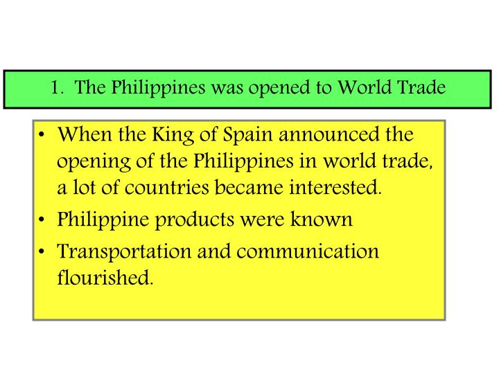 1.  The Philippines was opened to World Trade