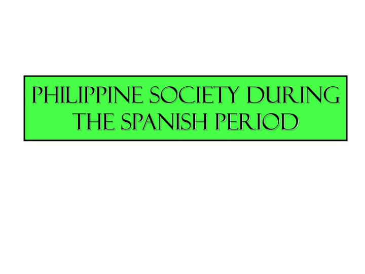 Philippine Society during the Spanish Period