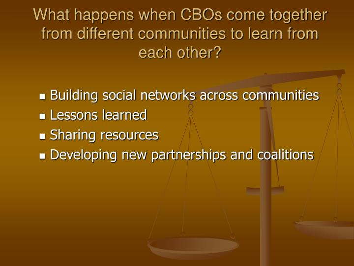 What happens when CBOs come together from different communities to learn from each other?