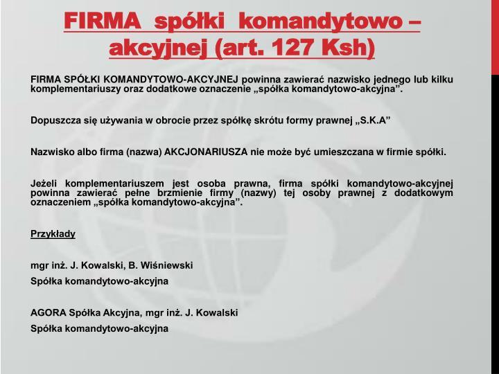 FIRMA  spółki  komandytowo – akcyjnej (art. 127