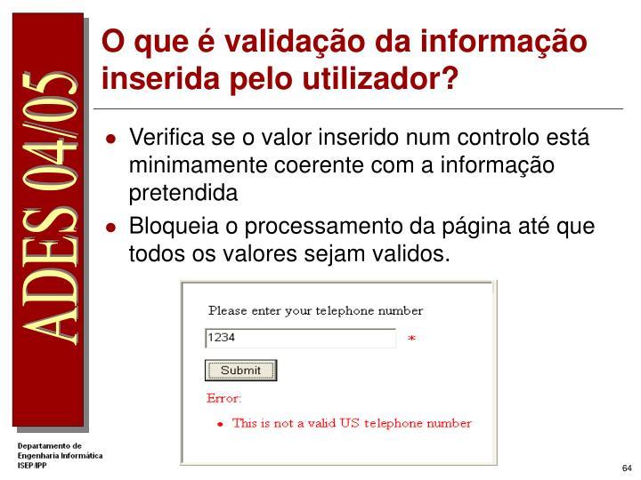 O que é validação da informação inserida pelo utilizador?
