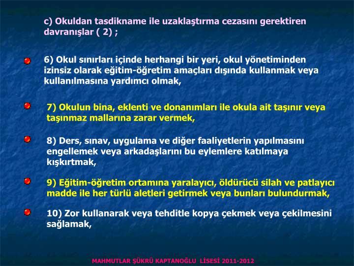 c) Okuldan tasdikname ile uzaklaştırma cezasını gerektiren davranışlar ( 2) ;