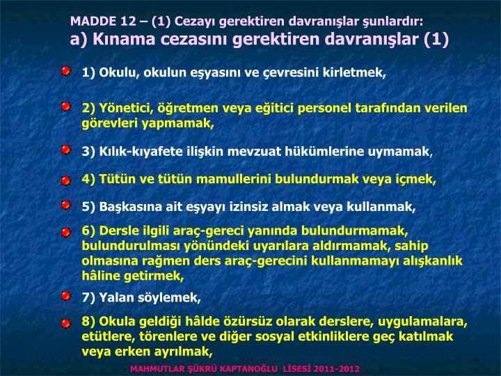 MADDE 12 – (1) Cezayı gerektiren davranışlar şunlardır: