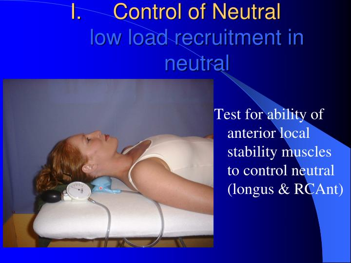 Test for ability of anterior local stability muscles to control neutral (longus & RCAnt)