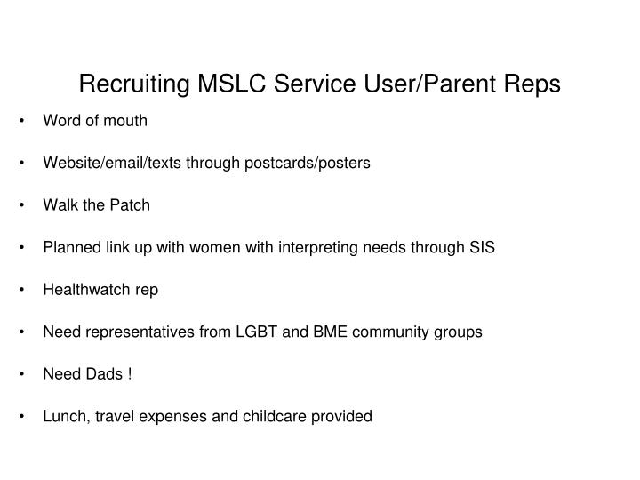 Recruiting MSLC Service User/Parent Reps