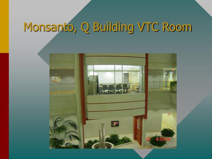 Monsanto, Q Building VTC Room