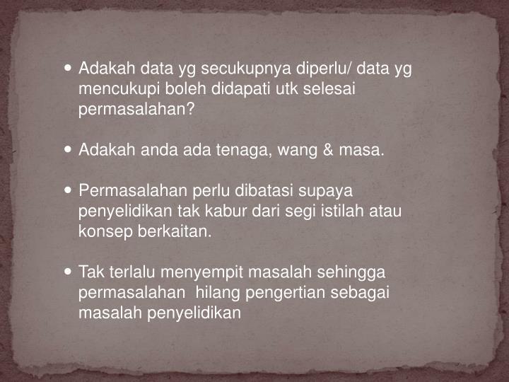 Adakah data yg secukupnya diperlu/ data yg mencukupi boleh didapati utk selesai permasalahan?
