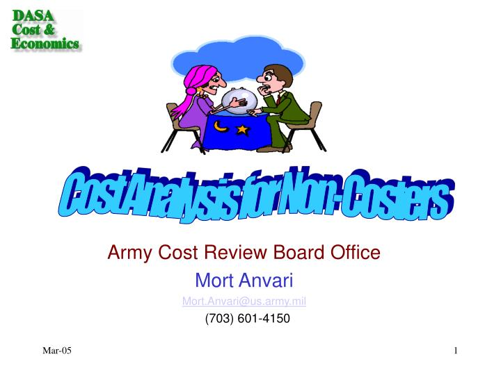 Army cost review board office mort anvari mort anvari@us army mil 703 601 4150