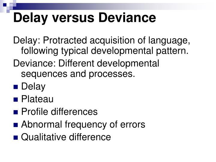 Delay versus Deviance