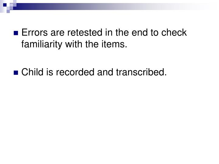 Errors are retested in the end to check familiarity with the items.