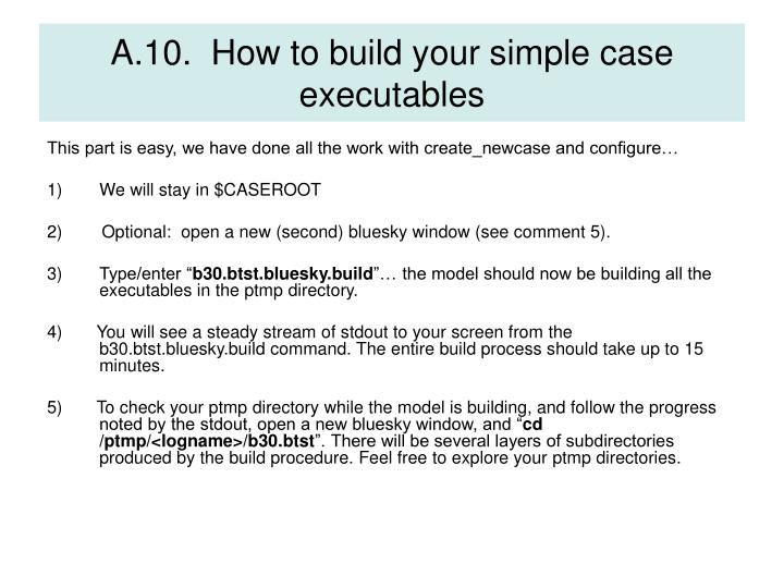 A.10.  How to build your simple case executables