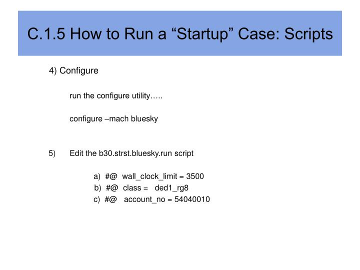 "C.1.5 How to Run a ""Startup"" Case: Scripts"