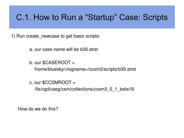 "C.1. How to Run a ""Startup"" Case: Scripts"