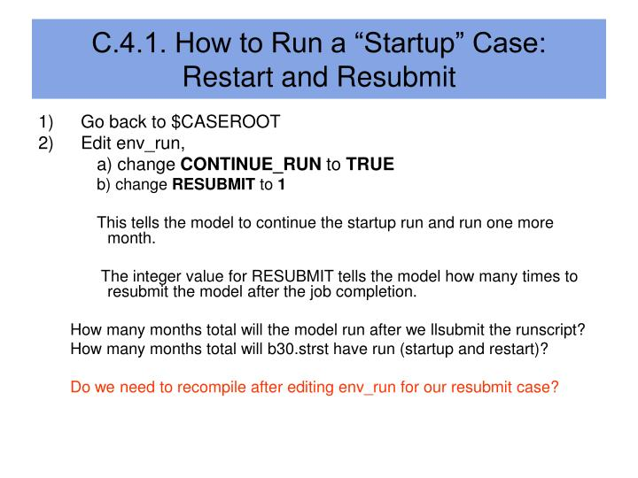 "C.4.1. How to Run a ""Startup"" Case:  Restart and Resubmit"