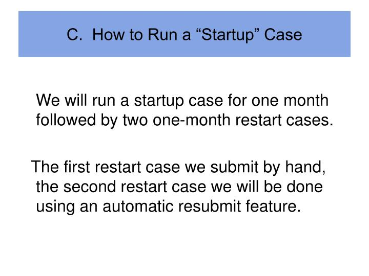 "C.  How to Run a ""Startup"" Case"