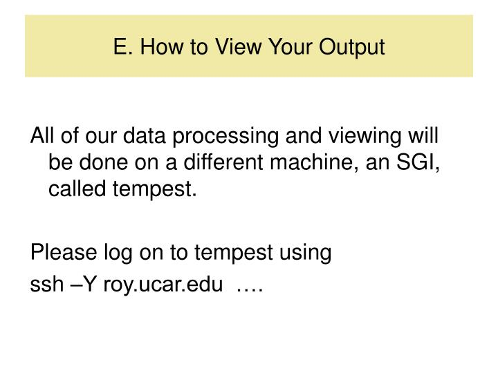 E. How to View Your Output