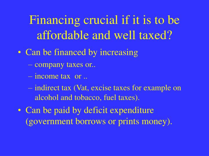 Financing crucial if it is to be affordable and well taxed?