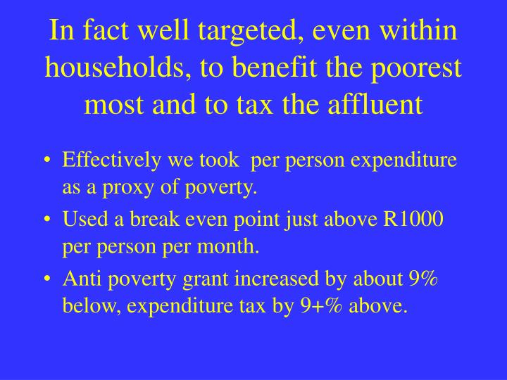 In fact well targeted, even within households, to benefit the poorest most and to tax the affluent