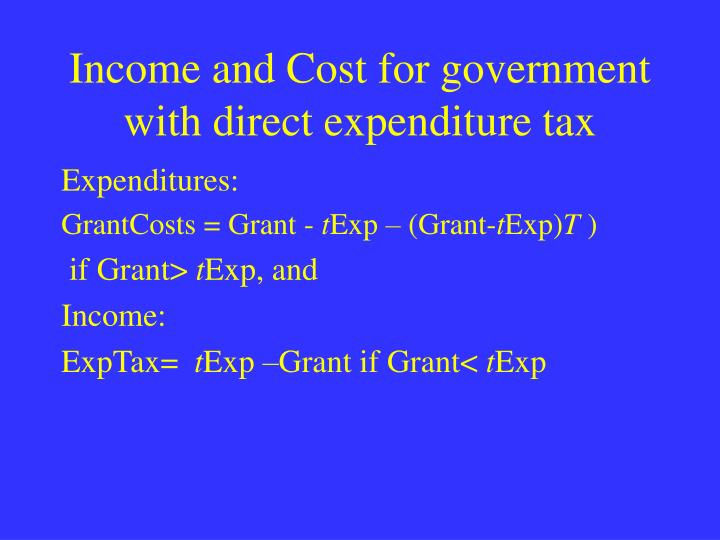 Income and Cost for government with direct expenditure tax