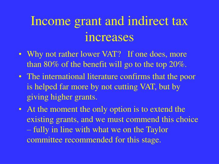 Income grant and indirect tax increases
