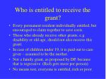 who is entitled to receive the grant