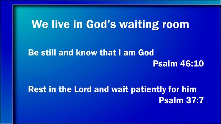 We live in God's waiting room
