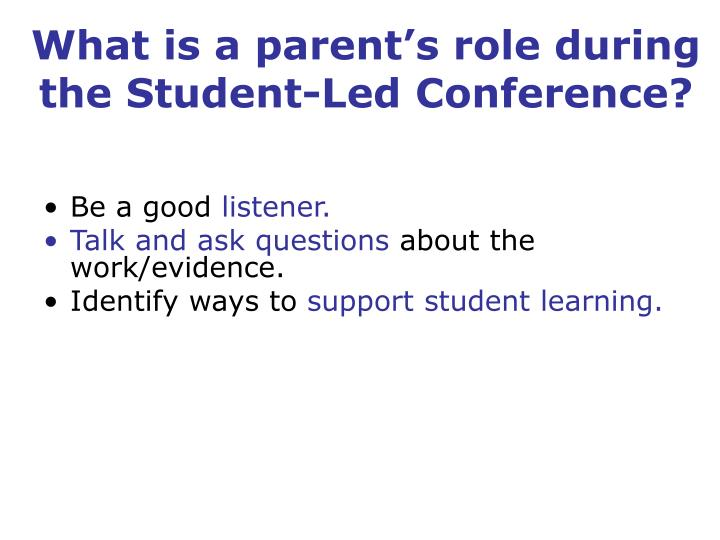 What is a parent's role during the Student-Led Conference?