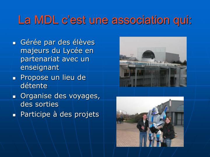 La MDL c'est une association qui: