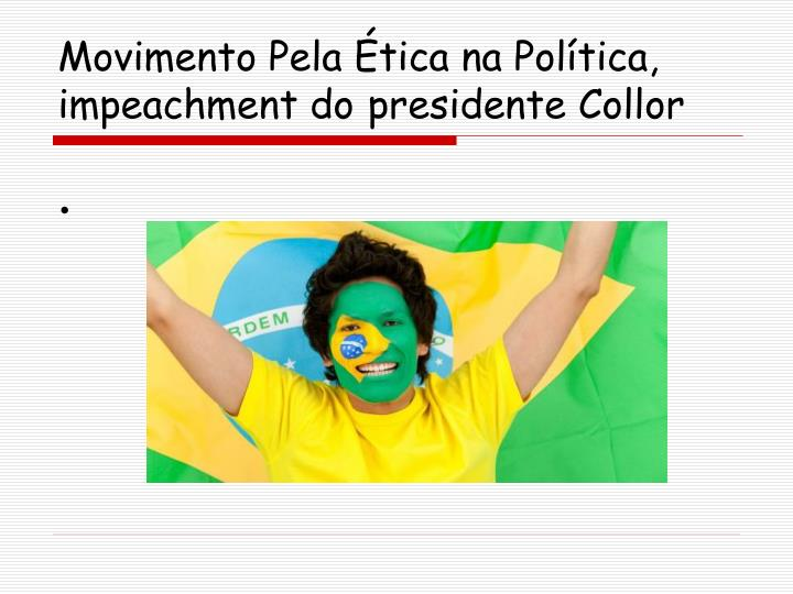 Movimento Pela Ética na Política, impeachment do