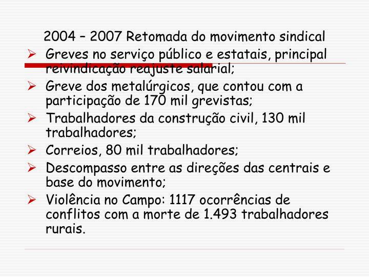2004 – 2007 Retomada do movimento sindical