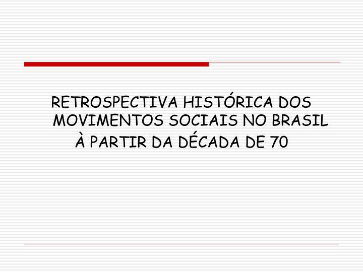 RETROSPECTIVA HISTÓRICA DOS MOVIMENTOS SOCIAIS NO BRASIL