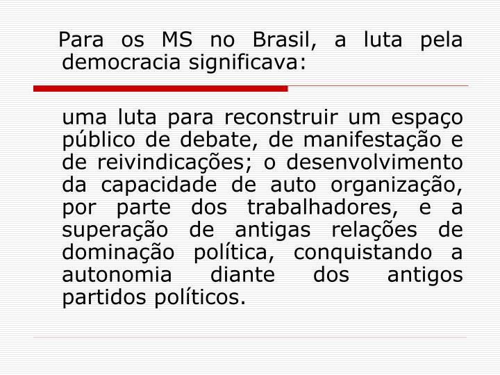 Para os MS no Brasil, a luta pela democracia significava: