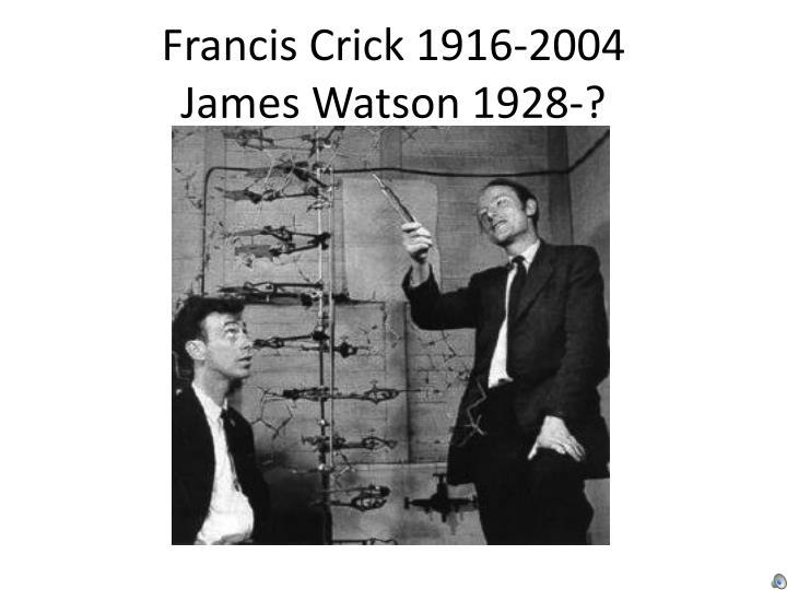Francis Crick 1916-2004
