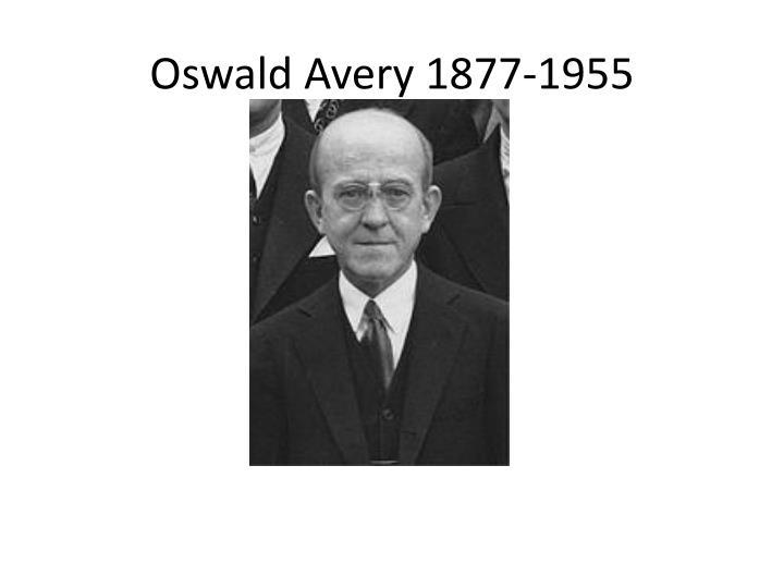 Oswald Avery 1877-1955