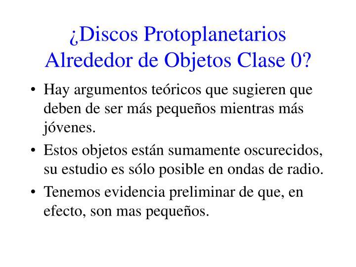 ¿Discos Protoplanetarios Alrededor de Objetos Clase 0?