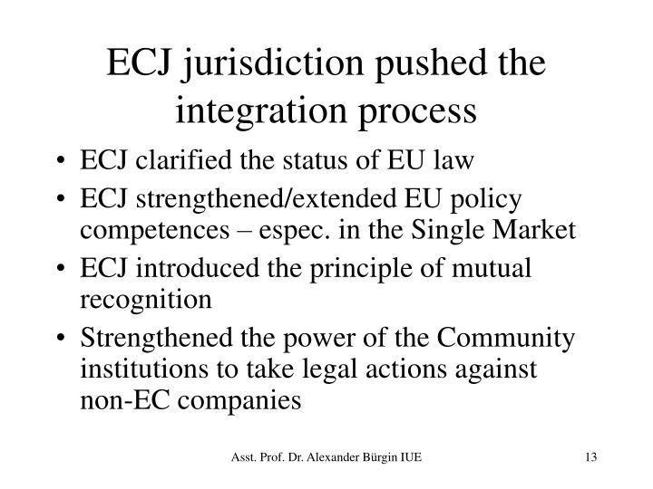 ECJ jurisdiction pushed the integration process