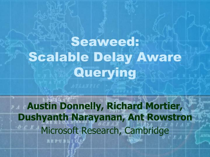Seaweed scalable delay aware querying